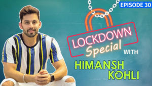 Himansh Kohli SPILLS SOME BEANS On Things He's Missing & Things He's Catching Up On During Lockdown