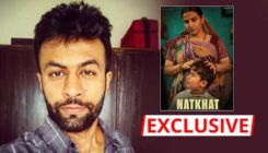 'Natkhat' director Shaan Vyas feels the entire 'boys will be boys' narrative needs to be changed