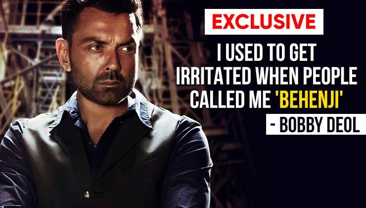 Bobby Deol: I used to get irritated when people used to call me 'behenji'