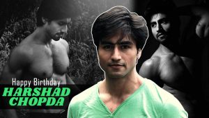 Harshad Chopda Birthday Special: 7 Times he flaunted his toned physique in shirtless PICS & left fans gawking